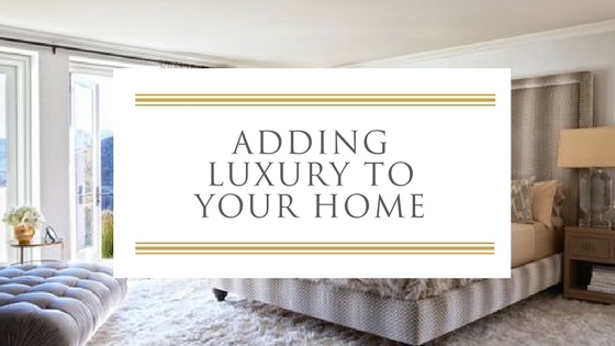 adding luxury to your home