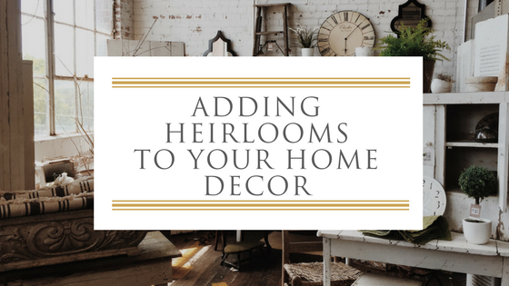 adding heirlooms to home decor